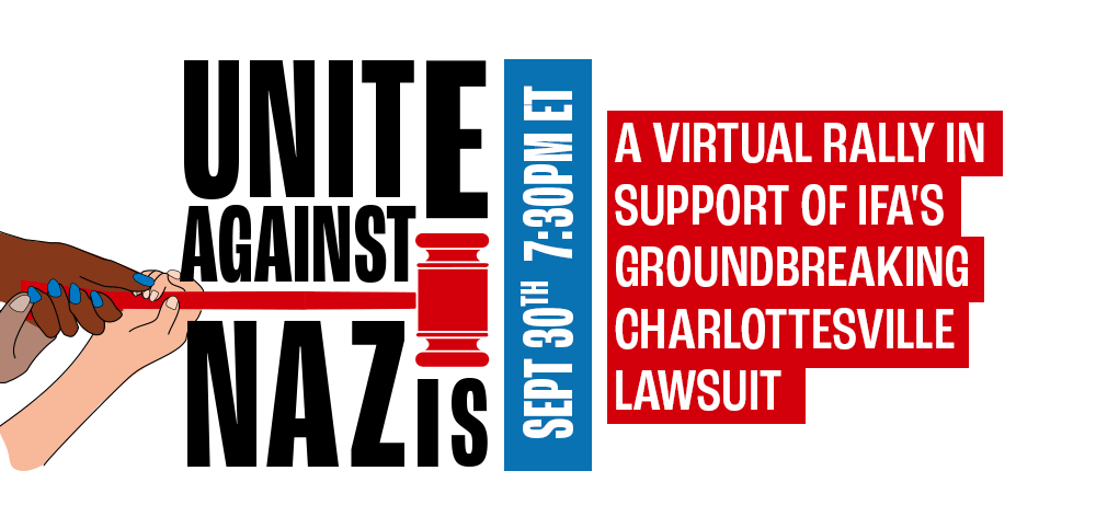 Unite Against Nazis - A Virtual Rally in Support of IFA's Groundbreaking Charlottesville Lawsuit. September 30, 7:30pm